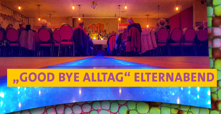 """Good Bye Alltag"" – Elternabend"